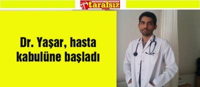 Dr. Yaşar, hasta kabulüne başladı