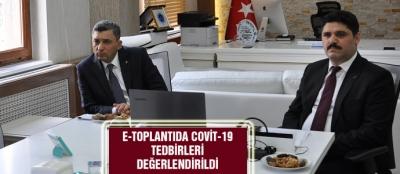 E-TOPLANTIDA COVİT-19 TEDBİRLERİ DEĞERLENDİRİLDİ