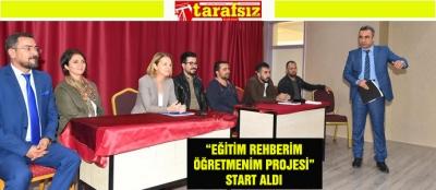 """""""EĞİTİM REHBERİM ÖĞRETMENİM PROJESİ"""" START ALDI"""