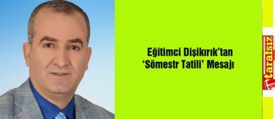 Eğitimci Dişikırık'tan 'Sömestr Tatili' Mesajı