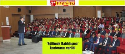 'Eğitimde Batılılaşma' konferansı verildi