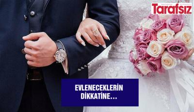 Evleneceklerin dikkatine…