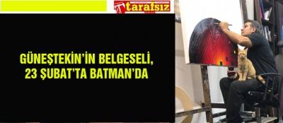GÜNEŞTEKİN'İN BELGESELİ, 23 ŞUBAT'TA BATMAN'DA