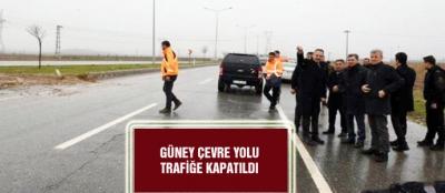 GÜNEY ÇEVRE YOLU TRAFİĞE KAPATILDI