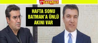 HAFTA SONU BATMAN'A ÜNLÜ AKINI VAR
