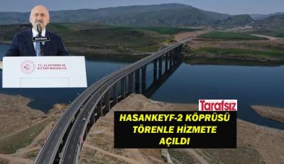 HASANKEYF-2 KÖPRÜSÜ TÖRENLE HİZMETE AÇILDI