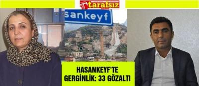 HASANKEYF'TE GERGİNLİK: 33 GÖZALTI