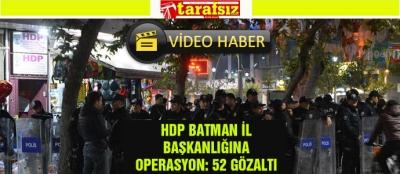 HDP BATMAN İL BAŞKANLIĞINA OPERASYON: 52 GÖZALTI