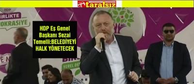 HDP Eş Genel Başkanı Sezai Temelli:BELEDİYEYİ HALK YÖNETECEK
