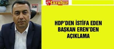 HDP'DEN İSTİFA EDEN BAŞKAN EREN'DEN AÇIKLAMA