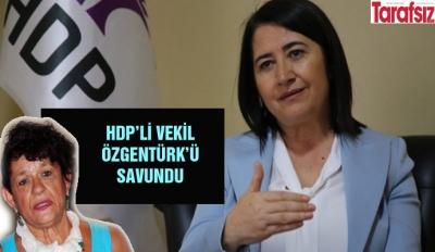 HDP'Lİ VEKİL ÖZGENTÜRK'Ü SAVUNDU