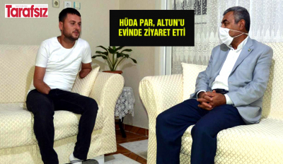 HÜDA PAR, ALTUN'U EVİNDE ZİYARET ETTİ