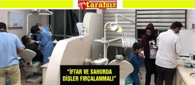 """""""İFTAR VE SAHURDA DİŞLER FIRÇALANMALI"""""""