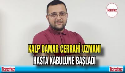 KALP DAMAR CERRAHİ UZMANI HASTA KABULÜNE BAŞLADI