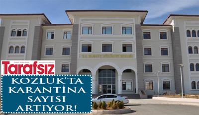 KOZLUK'TA KARANTİNA SAYISI ARTIYOR!
