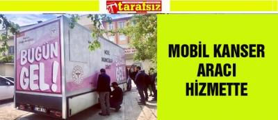MOBİL KANSER ARACI HİZMETTE