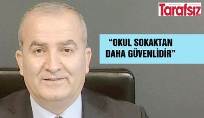 """""""OKUL SOKAKTAN DAHA GÜVENLİDİR"""""""