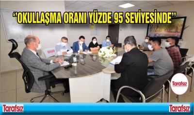 ''OKULLAŞMA ORANI YÜZDE 95 SEVİYESİNDE''