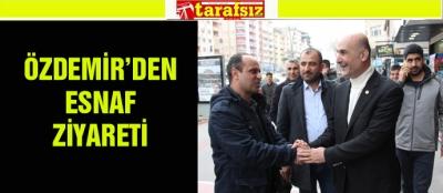 ÖZDEMİR'DEN ESNAF ZİYARETİ