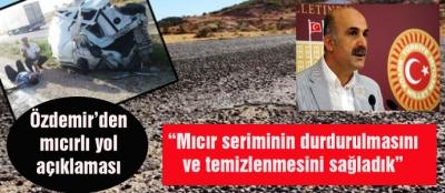 Özdemir'den mıcırlı yol açıklaması