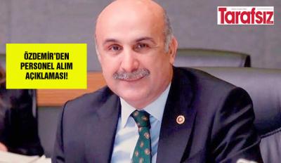 ÖZDEMİR'DEN PERSONEL ALIM AÇIKLAMASI!