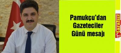 Pamukçu'dan Gazeteciler Günü mesajı
