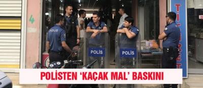 POLİSTEN 'KAÇAK MAL' BASKINI