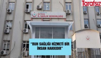 """""""RUH SAĞLIĞI HİZMETİ BİR İNSAN HAKKIDIR"""""""