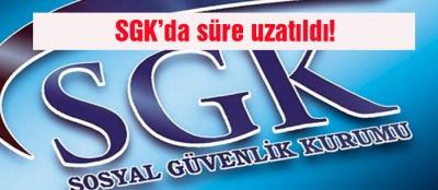 SGK'da süre uzatıldı!