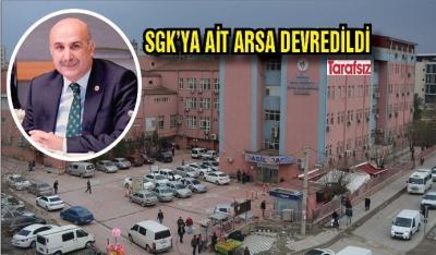 SGK'YA AİT ARSA DEVREDİLDİ
