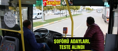 ŞOFÖRÜ ADAYLARI, TESTE ALINDI