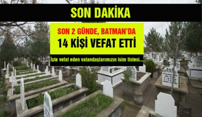 SON 2 GÜNDE, BATMAN'DA 14 KİŞİ VEFAT ETTİ