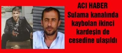 Sulama kanalında kaybolan ikinci kardeşin de cesedine ulaşıldı