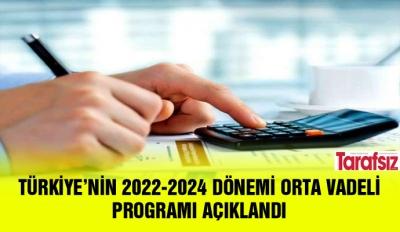 TÜRKİYE'NİN 2022-2024 DÖNEMİ ORTA VADELİ PROGRAMI AÇIKLANDI