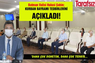 VALİ ŞAHİN; KURBAN BAYRAMI TEDBİRLERİNİ AÇIKLADI!