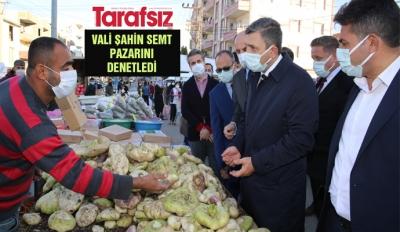 VALİ ŞAHİN SEMT PAZARINI DENETLEDİ