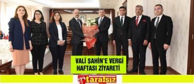 VALİ ŞAHİN'E VERGİ HAFTASI ZİYARETİ