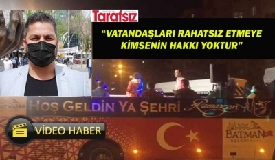 """VATANDAŞLARI RAHATSIZ ETMEYE KİMSENİN HAKKI YOKTUR"""