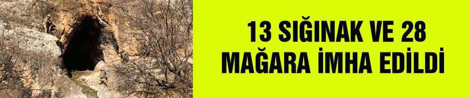 13 SIĞINAK VE 28 MAĞARA İMHA EDİLDİ