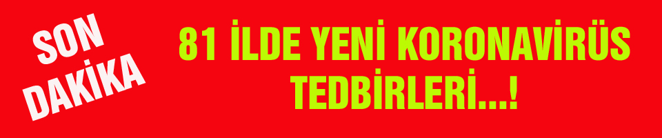 81 İLDE YENİ KORONAVİRÜS TEDBİRLERİ