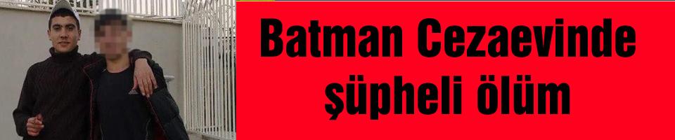Batman Cezaevinde şüpheli ölüm