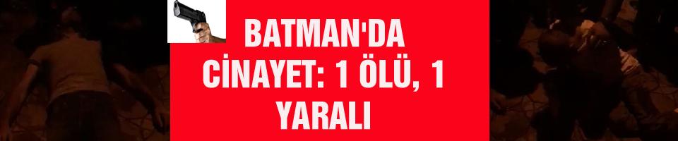 BATMAN'DA CİNAYET 1 ÖLÜ, 1 YARALI