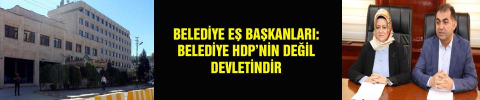 BELEDİYE EŞ BAŞKANLARI: BELEDİYE HDP'NİN DEĞİL DEVLETİNDİR