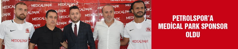 PETROLSPOR'A MEDİCAL PARK SPONSOR OLDU